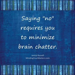 Saying no requires minimizing brain chatter_Minding Your Matters